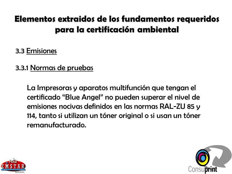 3.3 Emisiones 3.3.1 Normas de pruebas Elementos extraidos de los fundamentos requeridos para la certificación ambiental La Impresoras y aparatos multi