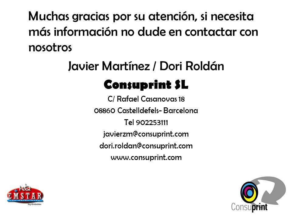 Muchas gracias por su atención, si necesita más información no dude en contactar con nosotros Javier Martínez / Dori Roldán Consuprint SL C/ Rafael Ca