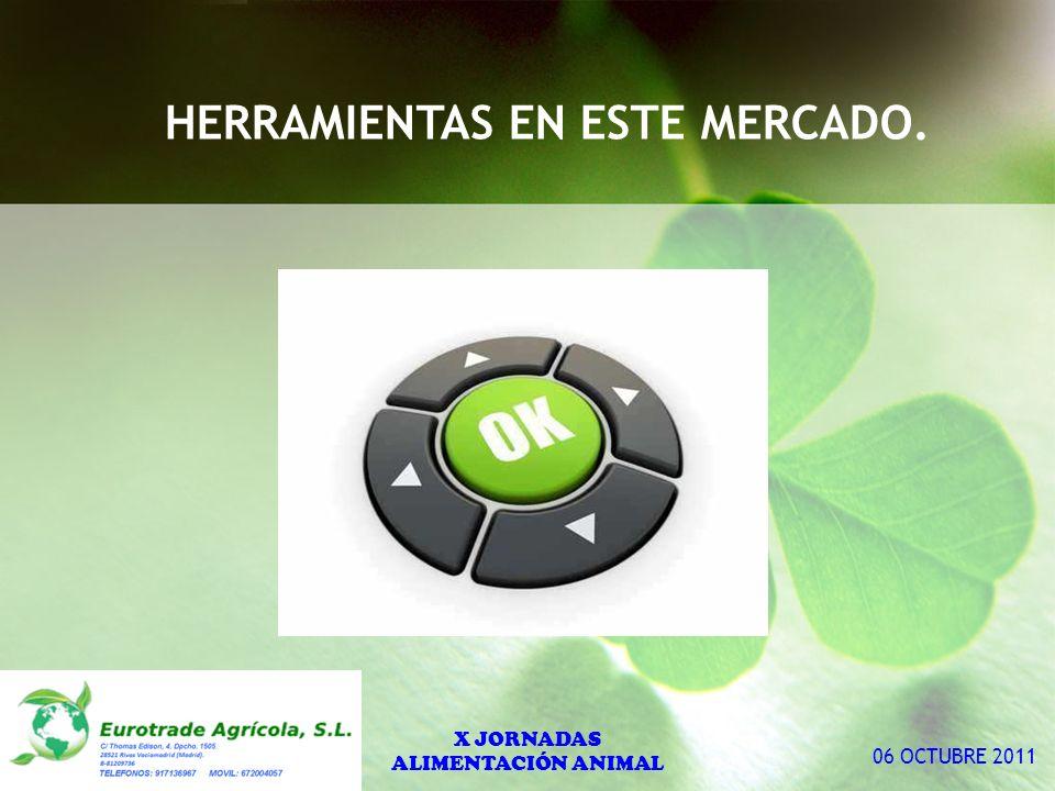 X JORNADAS ALIMENTACIÓN ANIMAL 06 OCTUBRE 2011 HERRAMIENTAS EN ESTE MERCADO.