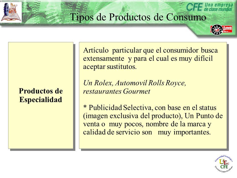 Productos de Especialidad Productos de Especialidad Artículo particular que el consumidor busca extensamente y para el cual es muy difícil aceptar sustitutos.