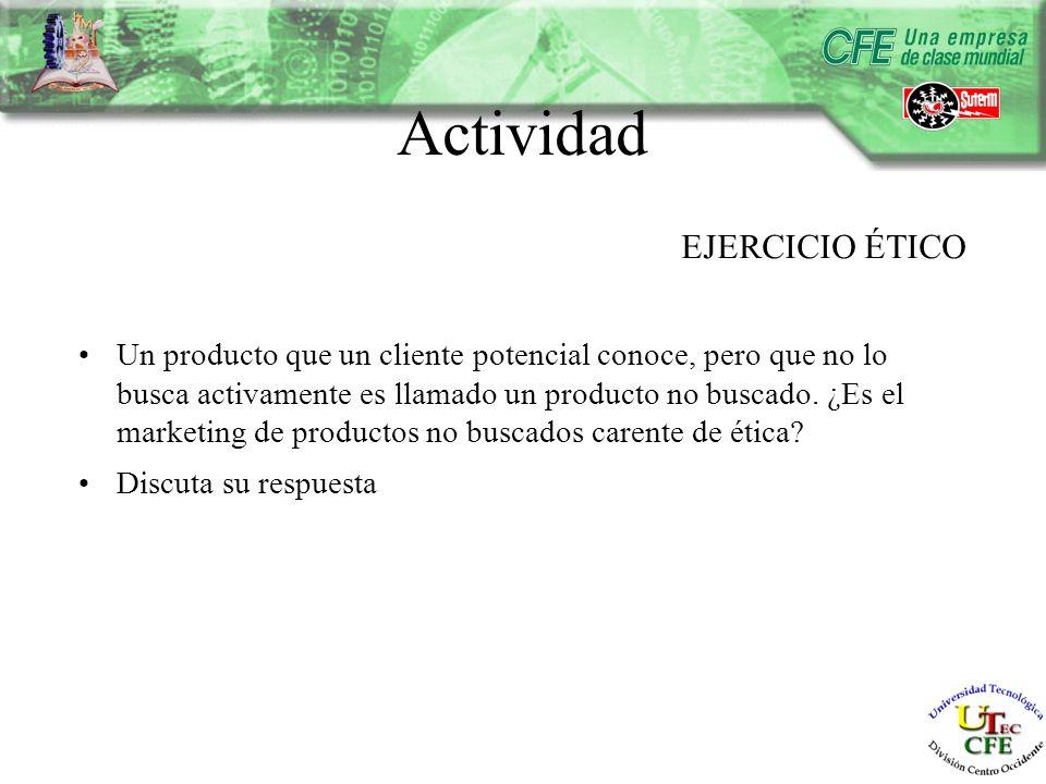 Actividad EJERCICIO ÉTICO Un producto que un cliente potencial conoce, pero que no lo busca activamente es llamado un producto no buscado.
