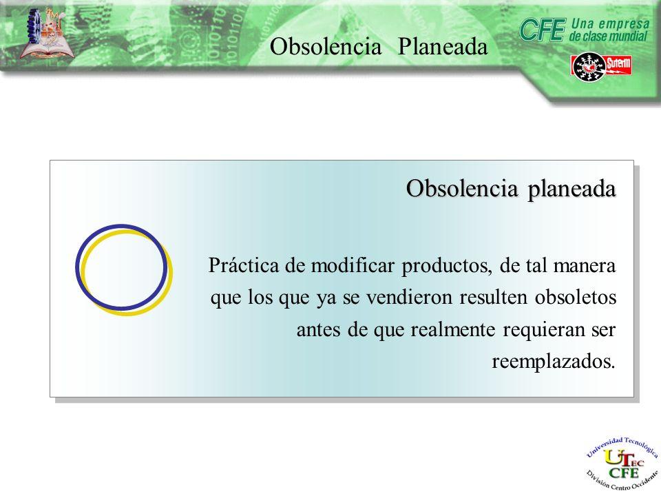 Obsolencia Planeada Obsolencia planeada Práctica de modificar productos, de tal manera que los que ya se vendieron resulten obsoletos antes de que realmente requieran ser reemplazados.