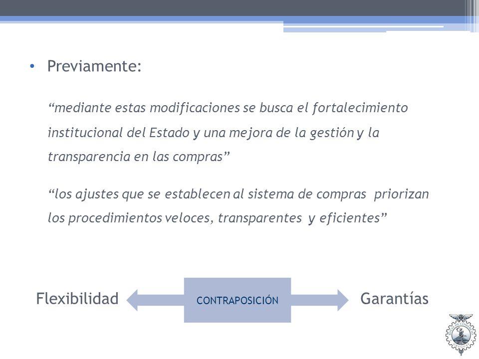 Previamente: mediante estas modificaciones se busca el fortalecimiento institucional del Estado y una mejora de la gestión y la transparencia en las compras los ajustes que se establecen al sistema de compras priorizan los procedimientos veloces, transparentes y eficientes Flexibilidad Garantías CONTRAPOSICIÓN