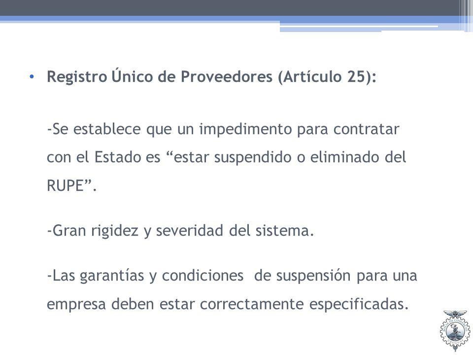 Registro Único de Proveedores (Artículo 25): -Se establece que un impedimento para contratar con el Estado es estar suspendido o eliminado del RUPE.