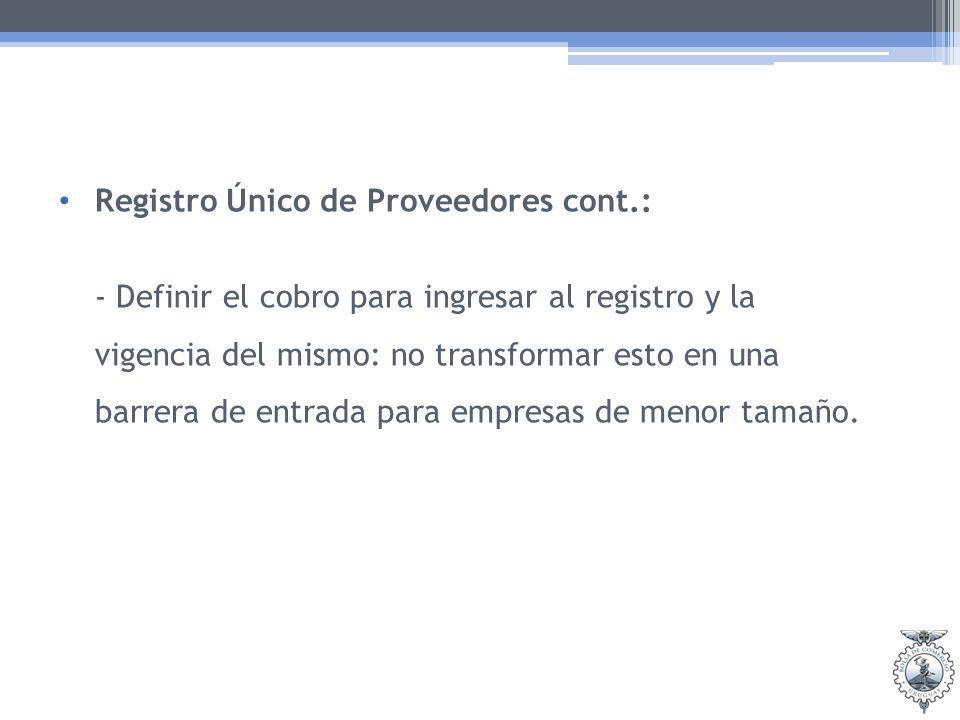 Registro Único de Proveedores cont.: - Definir el cobro para ingresar al registro y la vigencia del mismo: no transformar esto en una barrera de entra