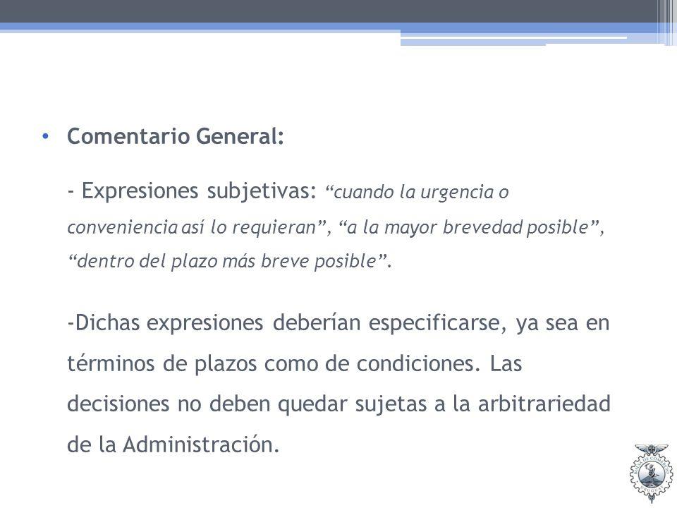 Comentario General: - Expresiones subjetivas: cuando la urgencia o conveniencia así lo requieran, a la mayor brevedad posible, dentro del plazo más breve posible.