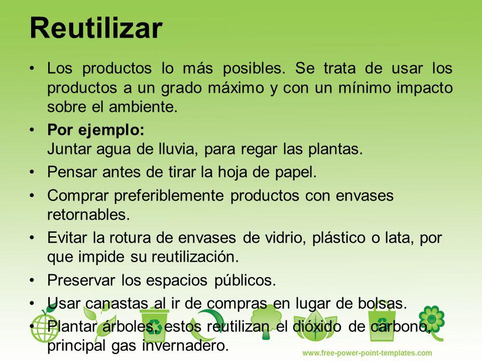 Reutilizar Los productos lo más posibles.