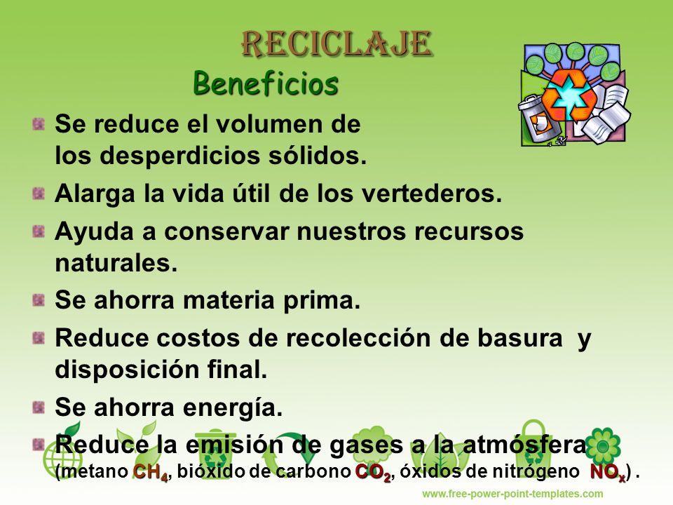 Reciclaje Beneficios Beneficios Se reduce el volumen de los desperdicios sólidos.