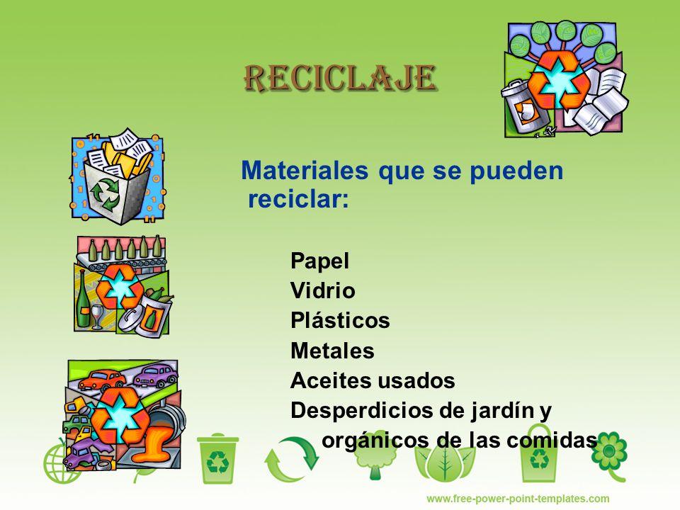 Reciclaje Materiales que se pueden reciclar: Papel Vidrio Plásticos Metales Aceites usados Desperdicios de jardín y orgánicos de las comidas