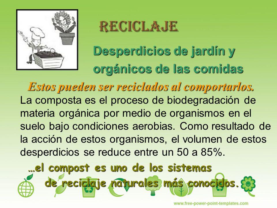 Reciclaje Desperdicios de jardín y orgánicos de las comidas Estos pueden ser reciclados al comportarlos.