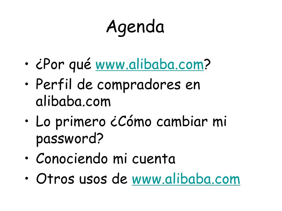 Agenda ¿Por qué www.alibaba.com www.alibaba.com Perfil de compradores en alibaba.com Lo primero ¿Cómo cambiar mi password.