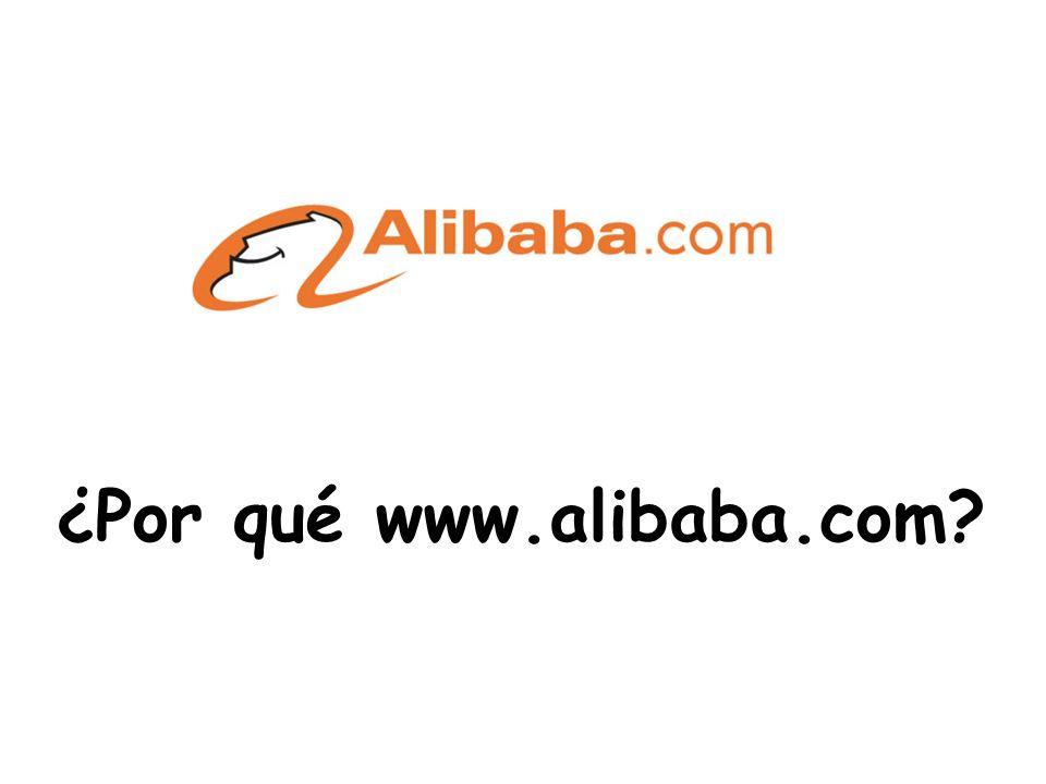 Más de 13.6 millones de usuarios Sud América 3% India 11% China 7% UE 9% Reino Unido 5% EEUU 16% Medio Oriente 4% Australia 2% Canadá 2% Plataforma virtual de comercio electrónico, de alcance global y diverso Alibaba.com international marketplace Agosto 2010**