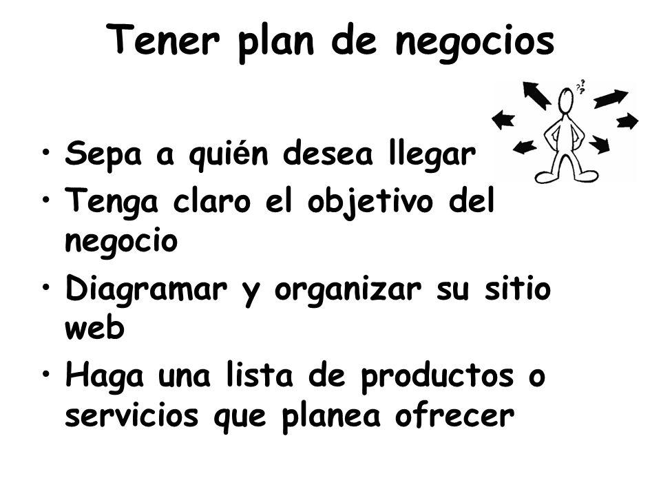 Tener plan de negocios Sepa a qui é n desea llegar Tenga claro el objetivo del negocio Diagramar y organizar su sitio web Haga una lista de productos o servicios que planea ofrecer