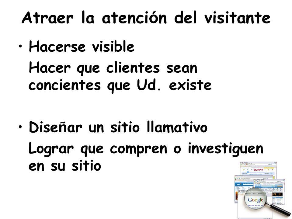 Atraer la atenci ó n del visitante Hacerse visible Hacer que clientes sean concientes que Ud.