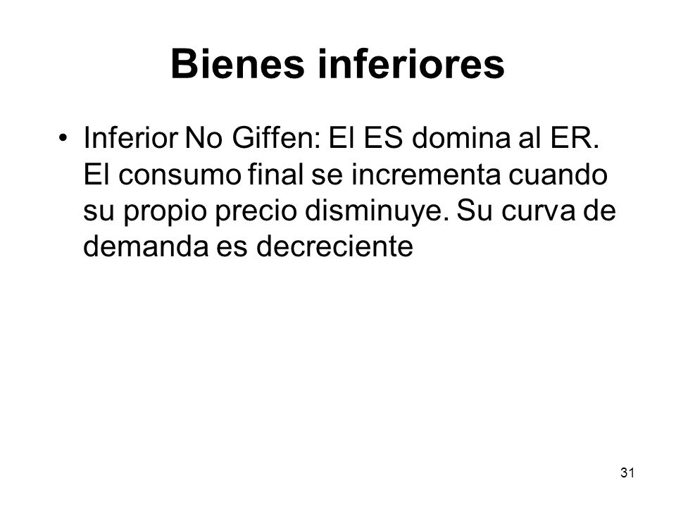 31 Bienes inferiores Inferior No Giffen: El ES domina al ER. El consumo final se incrementa cuando su propio precio disminuye. Su curva de demanda es
