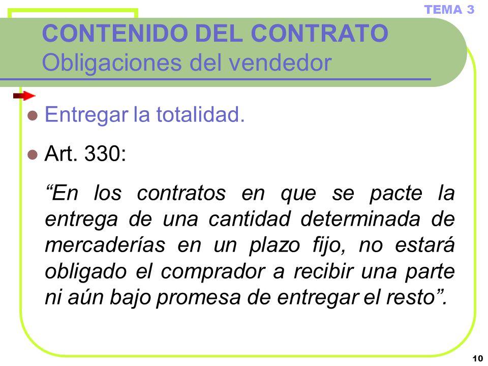 10 CONTENIDO DEL CONTRATO Obligaciones del vendedor Entregar la totalidad. Art. 330: En los contratos en que se pacte la entrega de una cantidad deter