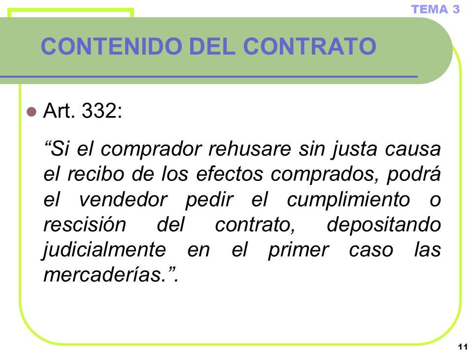 11 CONTENIDO DEL CONTRATO Art. 332: Si el comprador rehusare sin justa causa el recibo de los efectos comprados, podrá el vendedor pedir el cumplimien