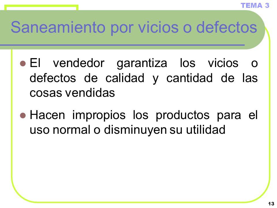 13 Saneamiento por vicios o defectos El vendedor garantiza los vicios o defectos de calidad y cantidad de las cosas vendidas Hacen impropios los produ