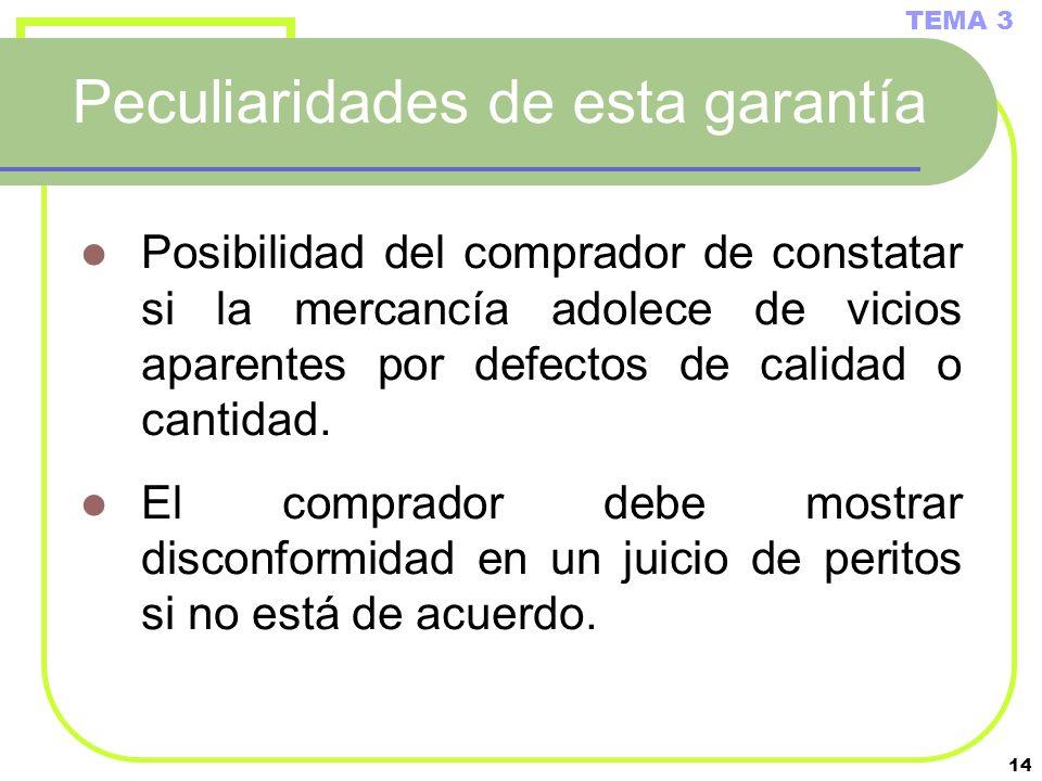 14 Peculiaridades de esta garantía Posibilidad del comprador de constatar si la mercancía adolece de vicios aparentes por defectos de calidad o cantid