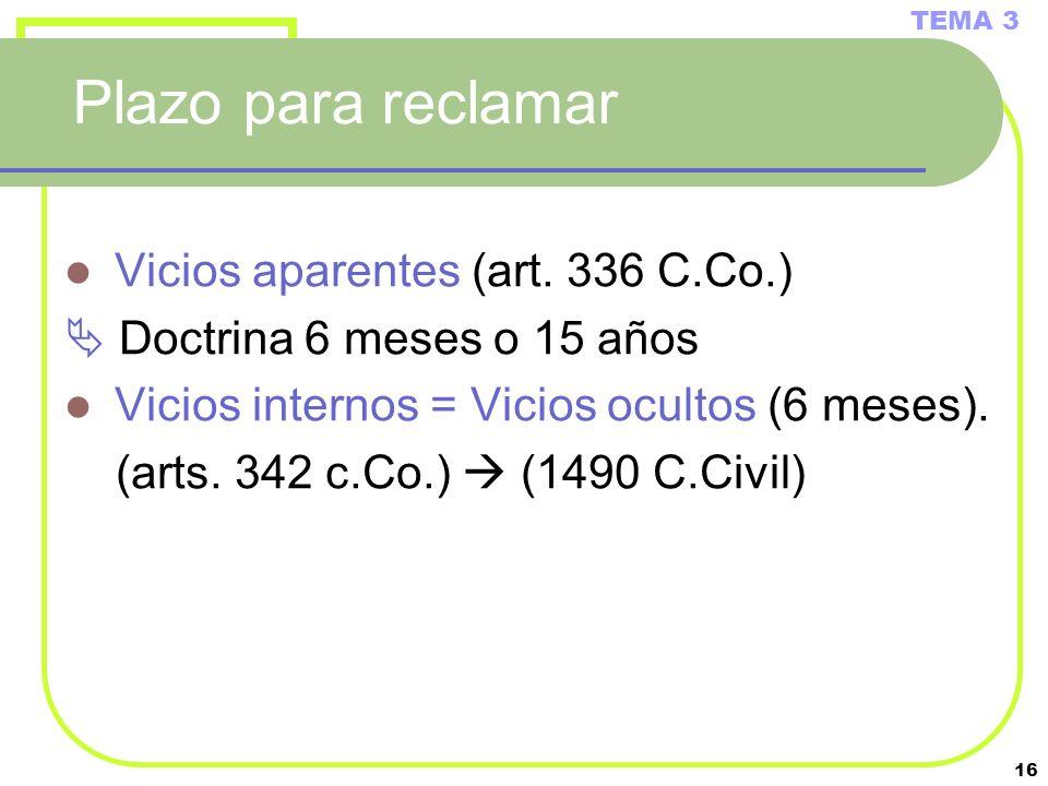 16 Plazo para reclamar Vicios aparentes (art. 336 C.Co.) Doctrina 6 meses o 15 años Vicios internos = Vicios ocultos (6 meses). (arts. 342 c.Co.) (149