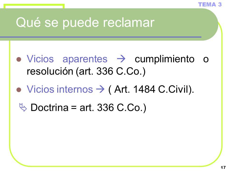17 Qué se puede reclamar Vicios aparentes cumplimiento o resolución (art. 336 C.Co.) Vicios internos ( Art. 1484 C.Civil). Doctrina = art. 336 C.Co.)