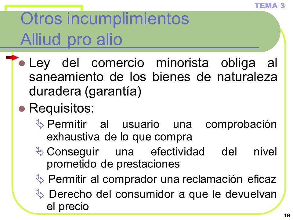 19 Otros incumplimientos Alliud pro alio Ley del comercio minorista obliga al saneamiento de los bienes de naturaleza duradera (garantía) Requisitos:
