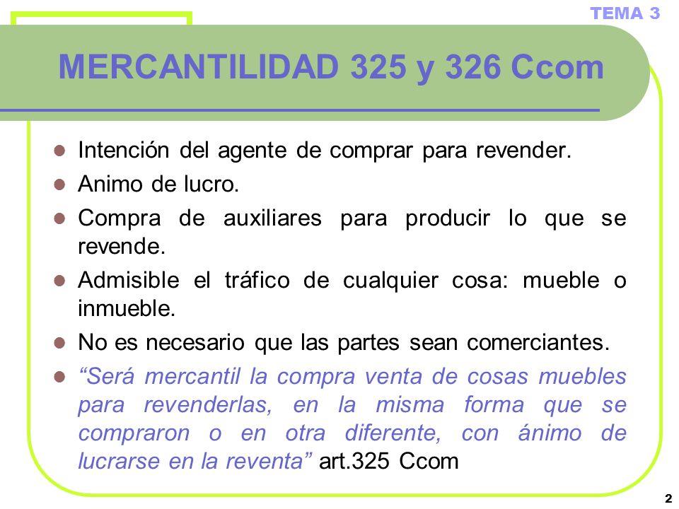 2 MERCANTILIDAD 325 y 326 Ccom Intención del agente de comprar para revender. Animo de lucro. Compra de auxiliares para producir lo que se revende. Ad