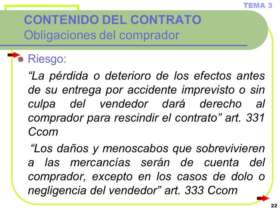 22 CONTENIDO DEL CONTRATO Obligaciones del comprador Riesgo: La pérdida o deterioro de los efectos antes de su entrega por accidente imprevisto o sin