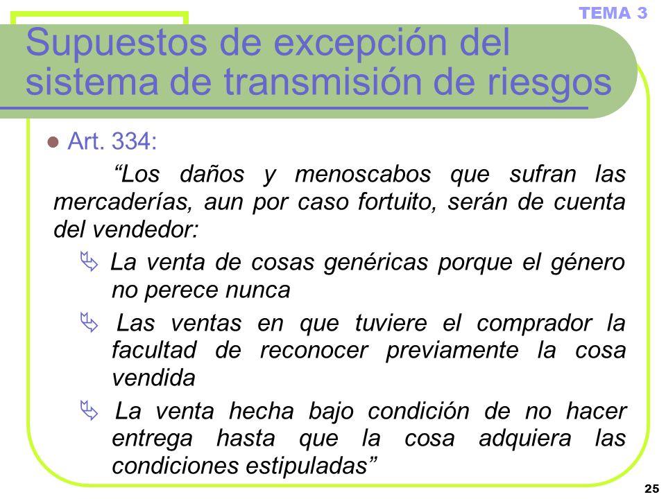 25 Supuestos de excepción del sistema de transmisión de riesgos Art. 334: Los daños y menoscabos que sufran las mercaderías, aun por caso fortuito, se