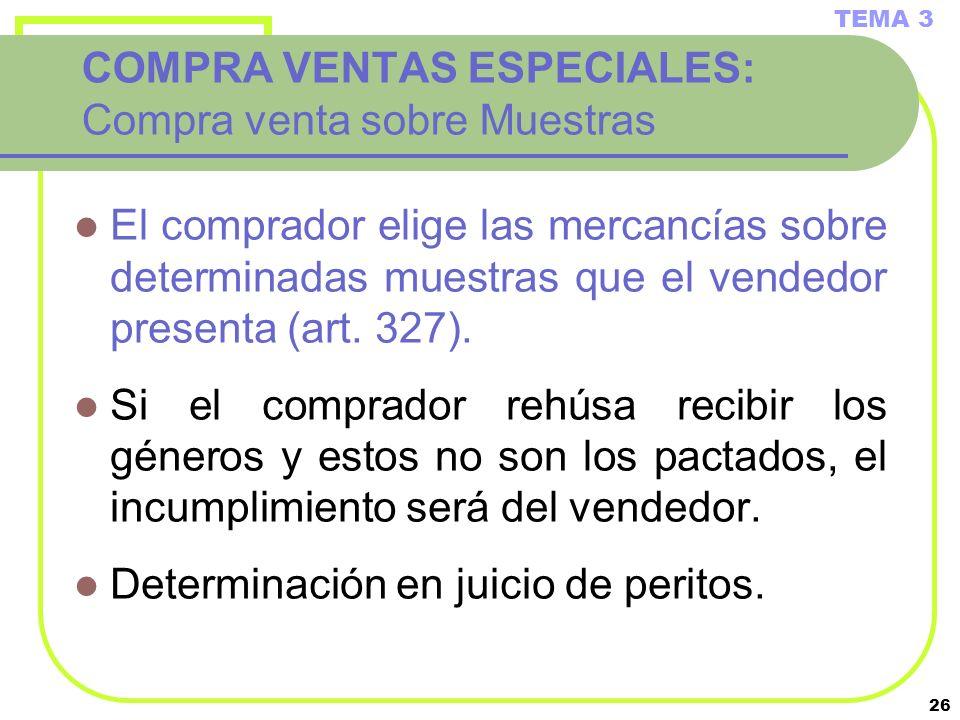 26 COMPRA VENTAS ESPECIALES: Compra venta sobre Muestras El comprador elige las mercancías sobre determinadas muestras que el vendedor presenta (art.