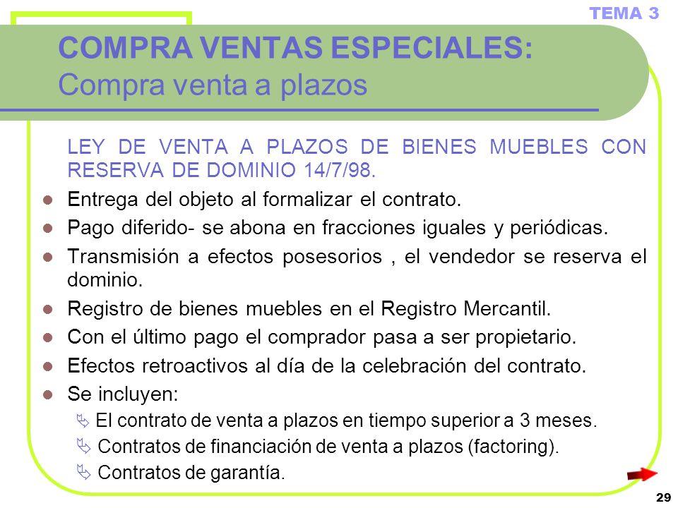 29 COMPRA VENTAS ESPECIALES: Compra venta a plazos LEY DE VENTA A PLAZOS DE BIENES MUEBLES CON RESERVA DE DOMINIO 14/7/98. Entrega del objeto al forma