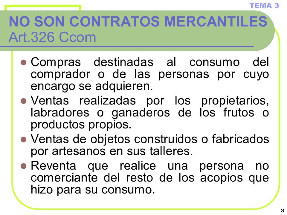 3 NO SON CONTRATOS MERCANTILES Art.326 Ccom Compras destinadas al consumo del comprador o de las personas por cuyo encargo se adquieren. Ventas realiz