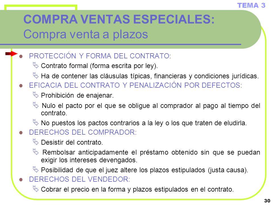 30 COMPRA VENTAS ESPECIALES: Compra venta a plazos PROTECCIÓN Y FORMA DEL CONTRATO: Contrato formal (forma escrita por ley). Ha de contener las cláusu