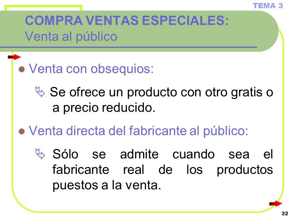 32 COMPRA VENTAS ESPECIALES: Venta al público Venta con obsequios: Se ofrece un producto con otro gratis o a precio reducido. Venta directa del fabric