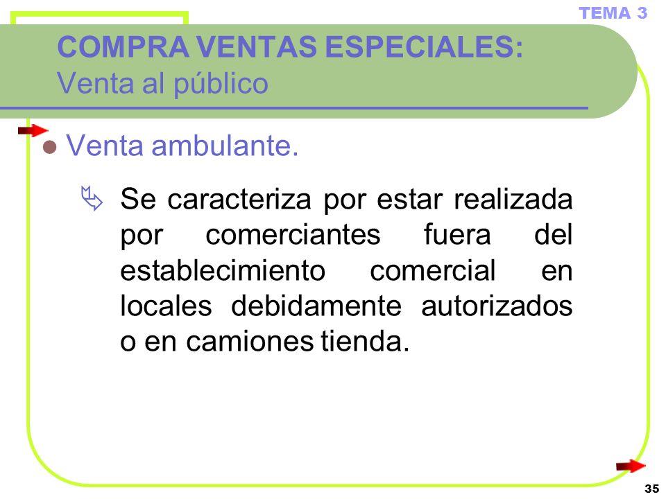 35 COMPRA VENTAS ESPECIALES: Venta al público Venta ambulante. Se caracteriza por estar realizada por comerciantes fuera del establecimiento comercial