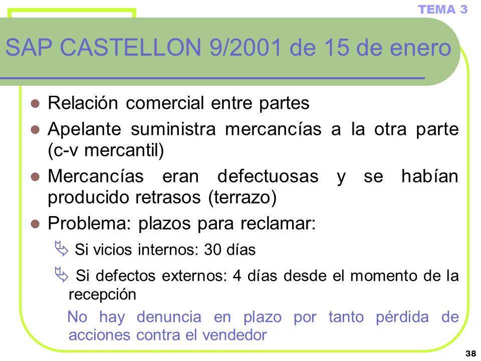 38 SAP CASTELLON 9/2001 de 15 de enero Relación comercial entre partes Apelante suministra mercancías a la otra parte (c-v mercantil) Mercancías eran