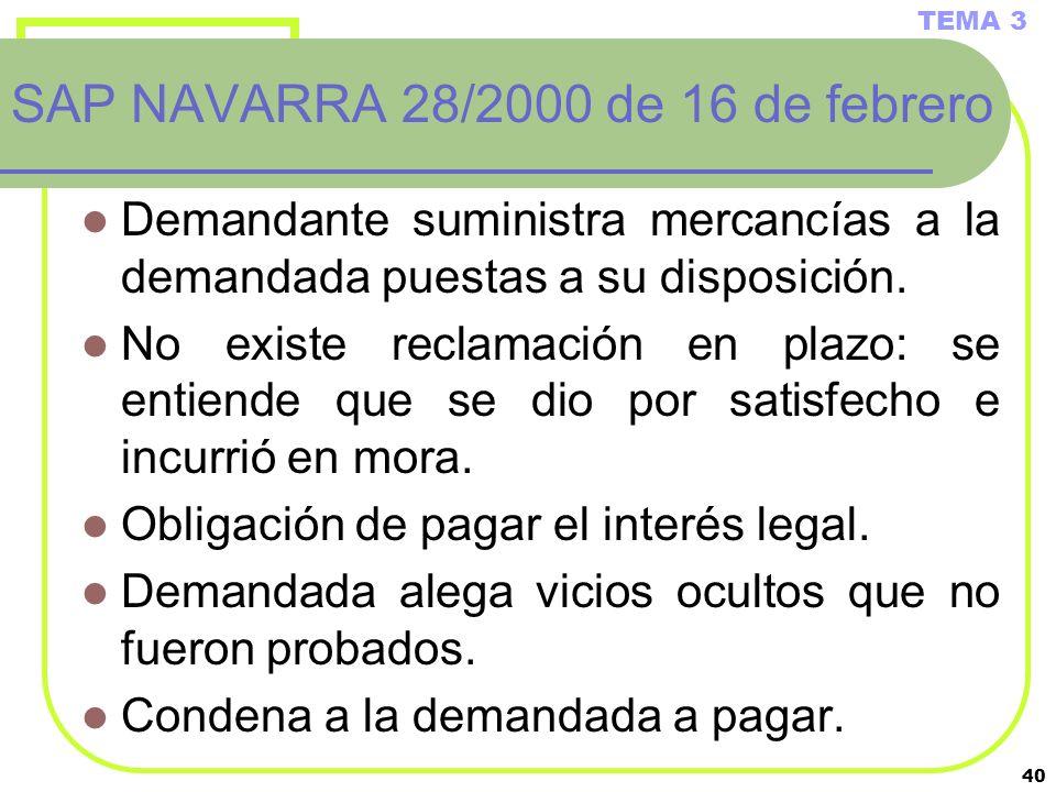 40 SAP NAVARRA 28/2000 de 16 de febrero Demandante suministra mercancías a la demandada puestas a su disposición. No existe reclamación en plazo: se e