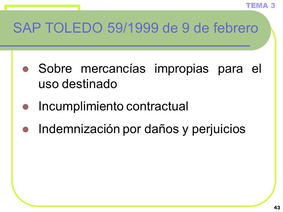 43 Sobre mercancías impropias para el uso destinado Incumplimiento contractual Indemnización por daños y perjuicios TEMA 3 SAP TOLEDO 59/1999 de 9 de
