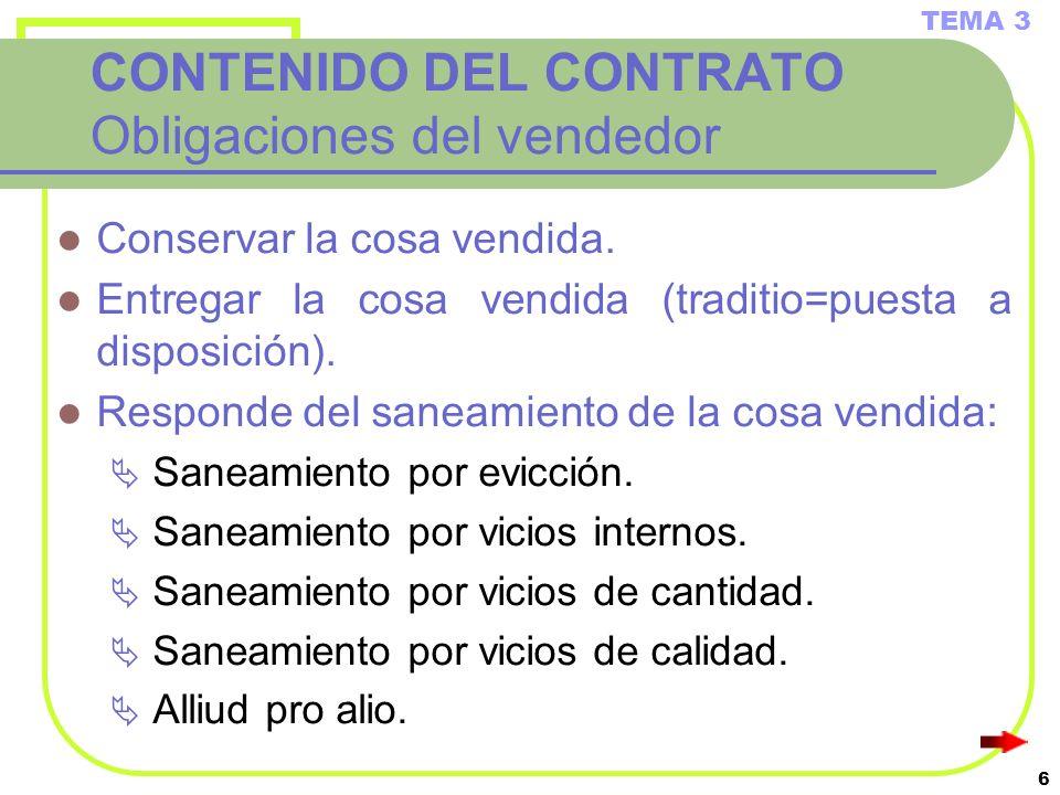 6 CONTENIDO DEL CONTRATO Obligaciones del vendedor Conservar la cosa vendida. Entregar la cosa vendida (traditio=puesta a disposición). Responde del s