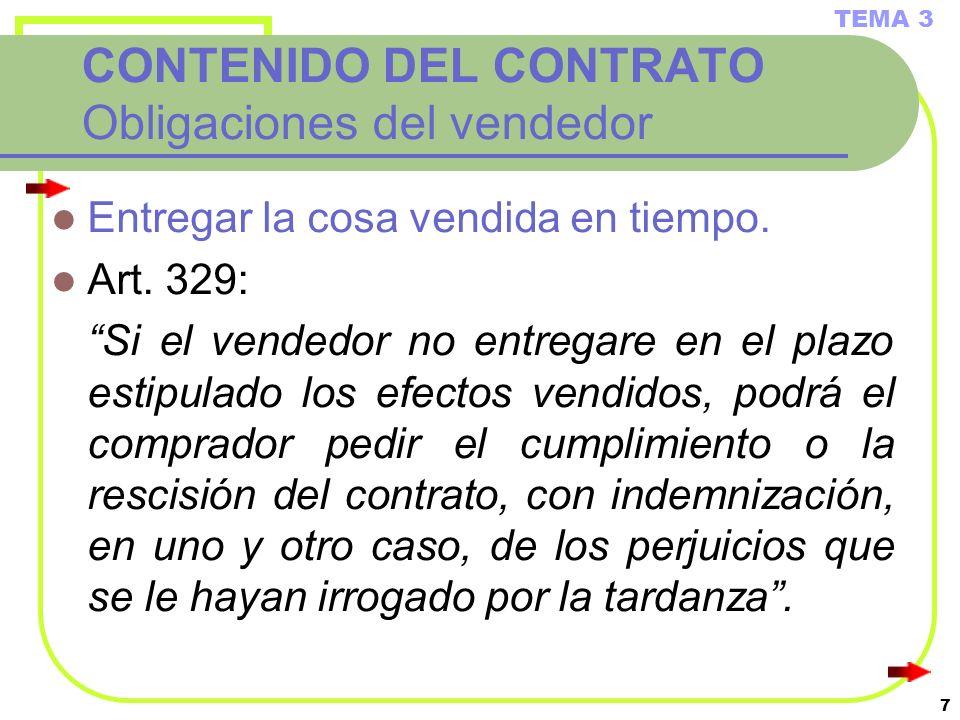 7 CONTENIDO DEL CONTRATO Obligaciones del vendedor Entregar la cosa vendida en tiempo. Art. 329: Si el vendedor no entregare en el plazo estipulado lo