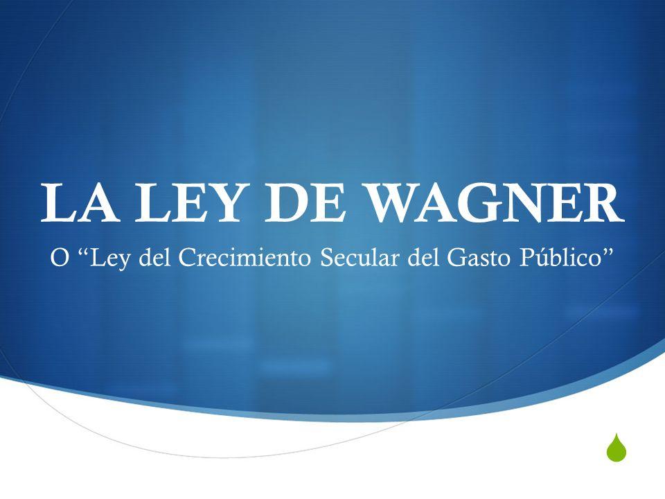 LA LEY DE WAGNER O Ley del Crecimiento Secular del Gasto Público
