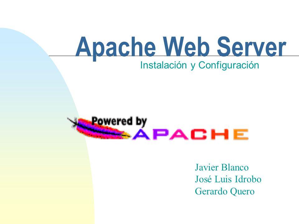 Apache Web Server Instalación y Configuración Javier Blanco José Luis Idrobo Gerardo Quero