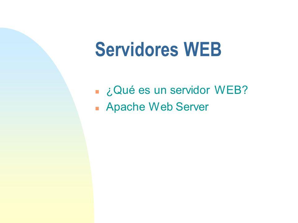 Servidores WEB n ¿Qué es un servidor WEB? n Apache Web Server