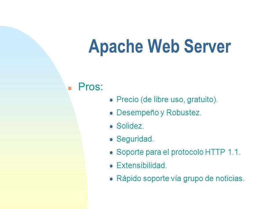 Apache Web Server n Pros: Precio (de libre uso, gratuito).