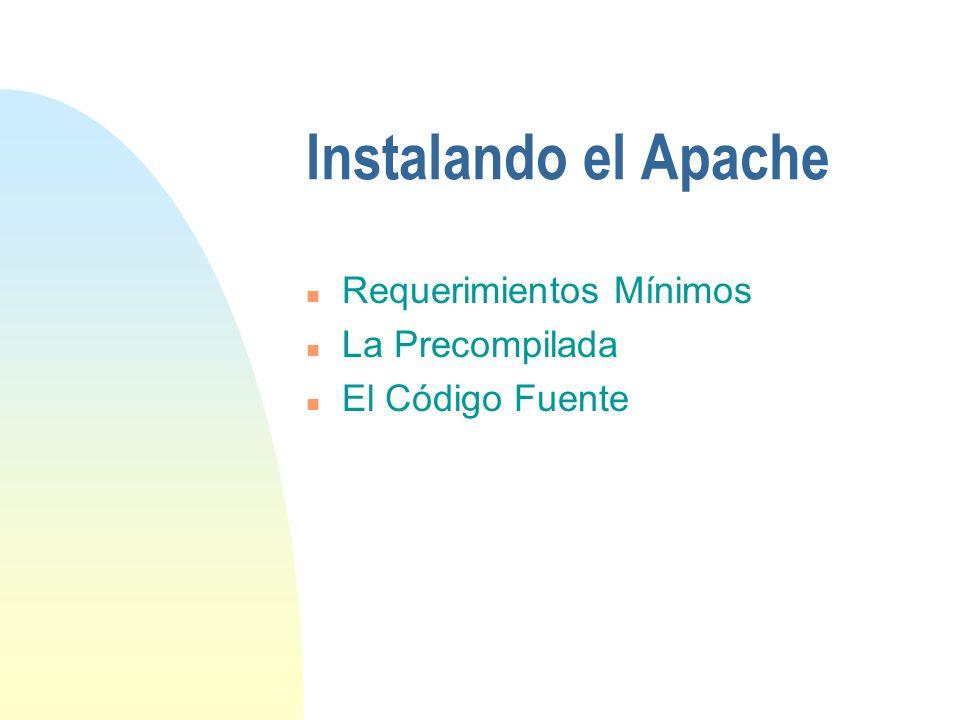 Instalando el Apache n Requerimientos Mínimos n La Precompilada n El Código Fuente