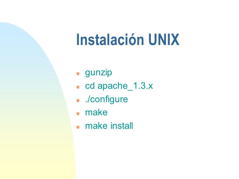 Instalación UNIX n gunzip n cd apache_1.3.x n./configure n make n make install