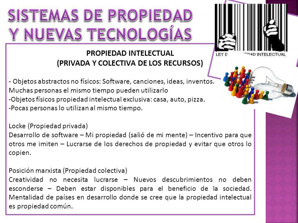 PROPIEDAD INTELECTUAL (PRIVADA Y COLECTIVA DE LOS RECURSOS) - Objetos abstractos no físicos: Software, canciones, ideas, inventos. Muchas personas el
