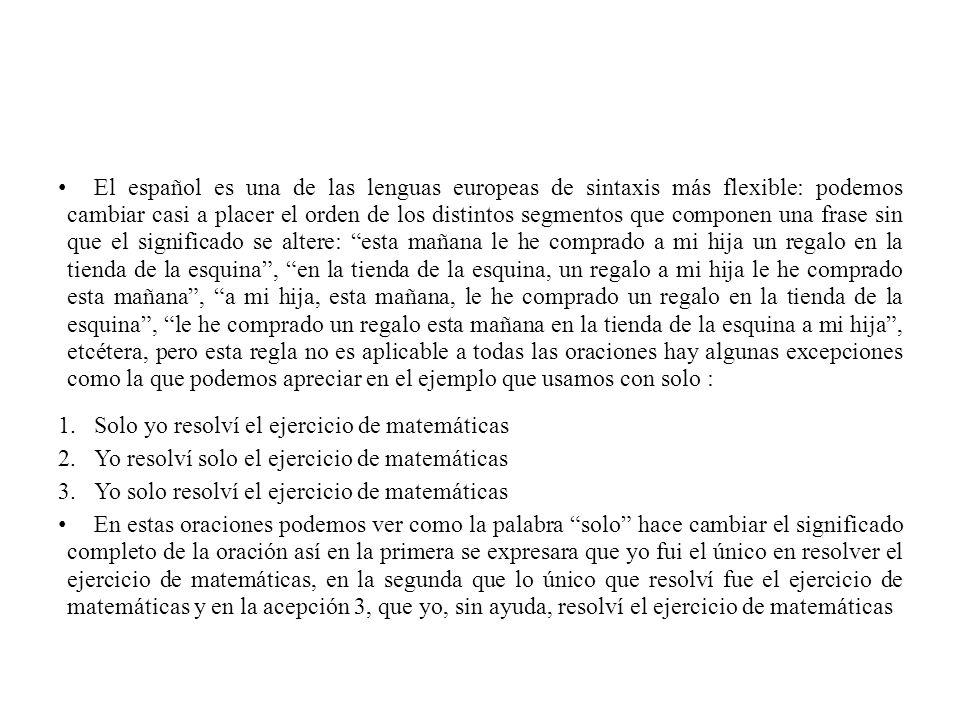 El español es una de las lenguas europeas de sintaxis más flexible: podemos cambiar casi a placer el orden de los distintos segmentos que componen una