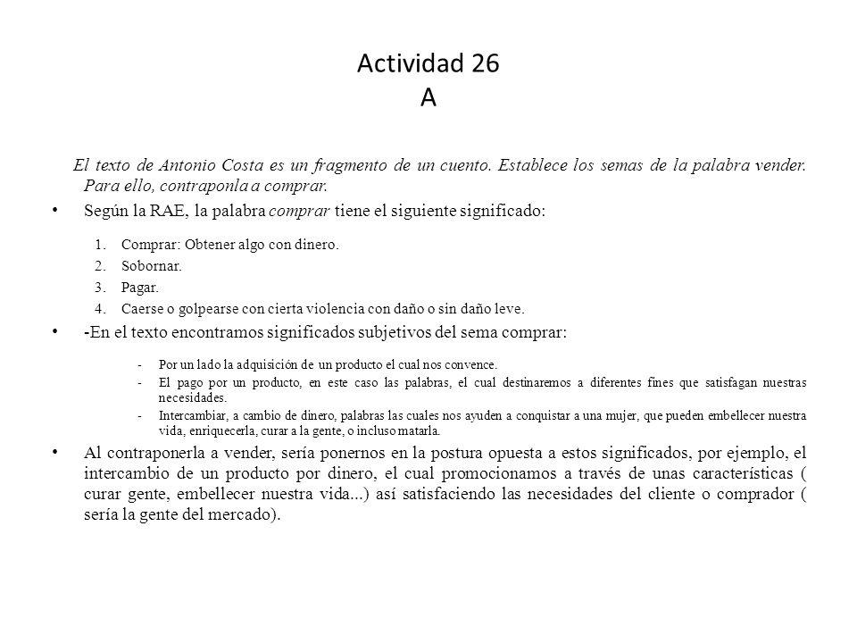 Actividad 26 A El texto de Antonio Costa es un fragmento de un cuento. Establece los semas de la palabra vender. Para ello, contraponla a comprar. Seg