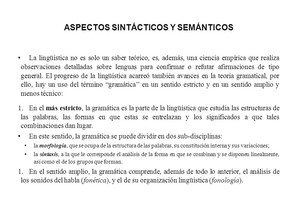 ASPECTOS SINTÁCTICOS Y SEMÁNTICOS La lingüística no es solo un saber teórico, es, además, una ciencia empírica que realiza observaciones detalladas so